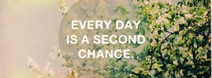 Every-Day-Is-A-Second-Chance