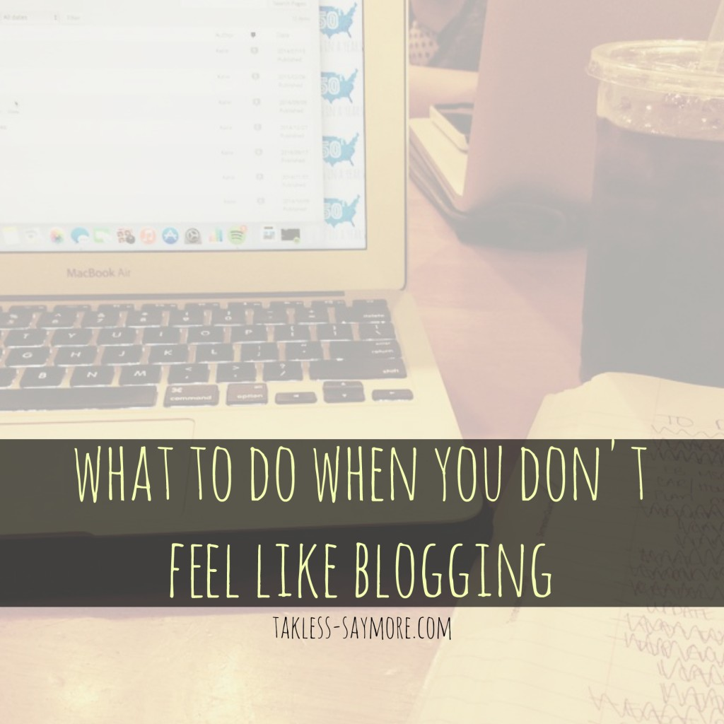 when you don't feel blogging