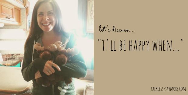 i'll be happy when
