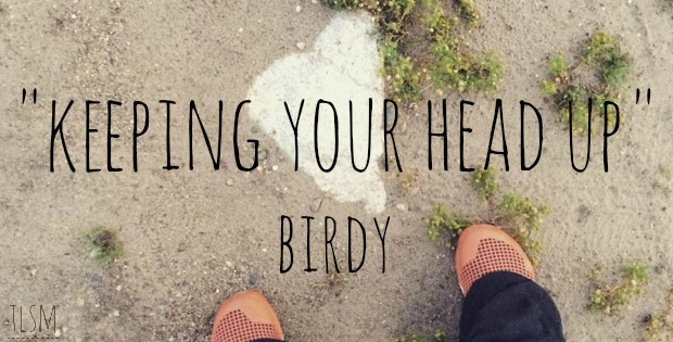 keeping your head up birdy