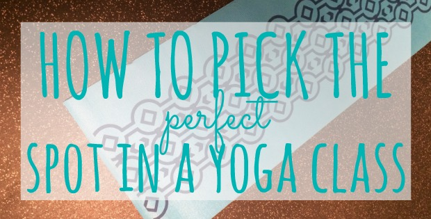How To Pick The Perfect Spot In A Yoga Class Talk Less