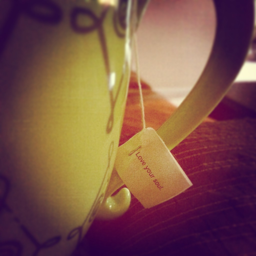 My tea speaks to me...and it usually says something I need to hear