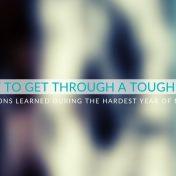 How to get through a tough time